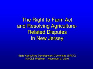 The Right to Farm Act  and Resolving Agriculture-Related Disputes  in New Jersey     State Agriculture Development Commi