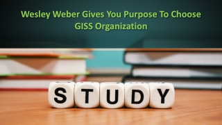 Wesley Weber Offers You The Advantages Of GISS Association.