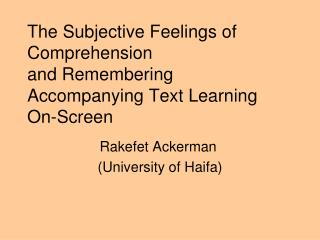 The Subjective Feelings of Comprehension  and Remembering Accompanying Text Learning  On-Screen