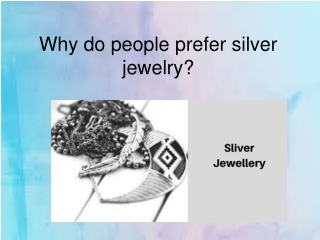 Why do people prefer silver jewelry