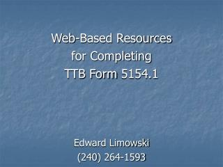 Web-Based Resources  for Completing  TTB Form 5154.1 Edward Limowski (240) 264-1593