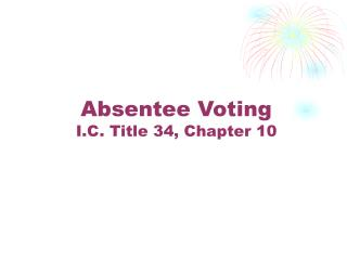 Absentee Voting I.C. Title 34, Chapter 10