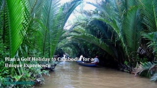 Plan a Golf Holiday to Cambodia for a Unique Experience