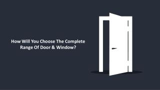 How Will You Choose The Complete Range Of Door & Window?
