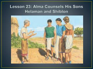 Lesson 23: Alma Counsels His Sons  Helaman  and  Shiblon