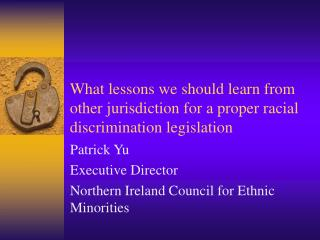 What lessons we should learn from other jurisdiction for a proper racial discrimination legislation