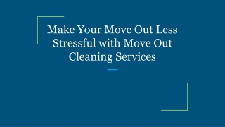 Make Your Move Out Less Stressful with Move Out Cleaning Services