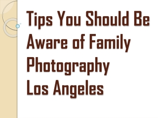 For a Great Family Photography Los Angeles, Keep Things Simple