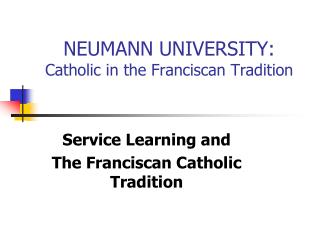 NEUMANN UNIVERSITY:  Catholic in the Franciscan Tradition