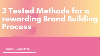 3 Tested Methods for a rewarding Brand Building Process