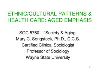 ETHNIC/CULTURAL PATTERNS &  HEALTH CARE: AGED EMPHASIS