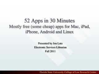 52 Apps in 30 Minutes Mostly free (some cheap) apps for Mac, iPad, iPhone, Android and Linux