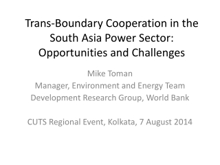 Trans-Boundary Cooperation in the South Asia Power Sector: Opportunities and Challenges