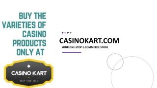 Buy Varieties of Casino Products Only at CasinoKart.com
