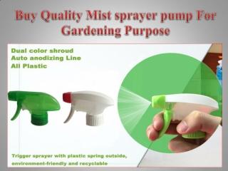 Buy Quality Mist sprayer pump For Gardening Purpose