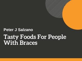 Peter J Salzano: Tasty Foods For People With Braces