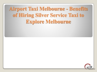 Airport Taxi Melbourne - Benefits of Hiring Silver Service Taxi to Explore Melbourne