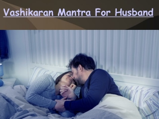 Mohini vashikaran mantra for husband 91 6280814454