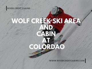 Wolf creek ski area and cabin -River crest cabins