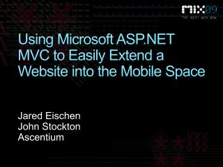 Using Microsoft ASP.NET MVC to Easily Extend a Website into the Mobile Space