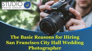 The Basic Reasons for Hiring San Francisco City Hall Wedding Photographer