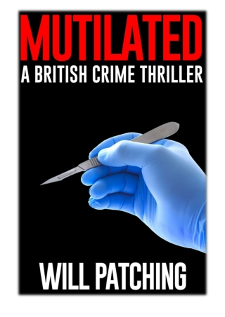 [PDF] Free Download Mutilated: A British Crime Thriller By Will Patching