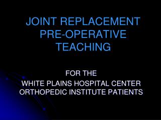 JOINT REPLACEMENT PRE-OPERATIVE  TEACHING
