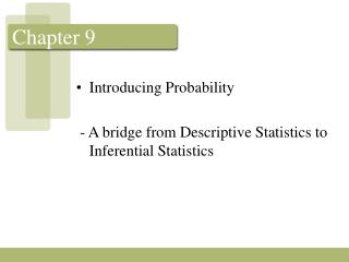 Introducing Probability   - A bridge from Descriptive Statistics to Inferential Statistics
