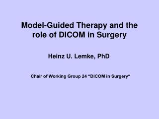 Model-Guided Therapy and the  role of DICOM in Surgery