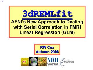 3dREMLfit AFNI s New Approach to Dealing with Serial Correlation in FMRI Linear Regression GLM