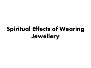 Spiritual Effects of Wearing Jewellery