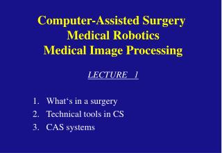 Computer-Assisted Surgery  Medical Robotics  Medical Image Processing