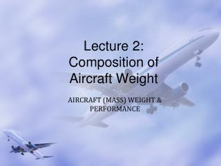 Lecture 2: Composition of Aircraft Weight