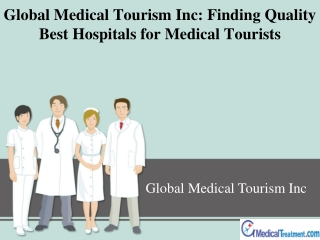 Global Medical Tourism Inc: Finding Quality Best Hospitals for Medical Tourists