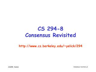 CS 294-8 Consensus Revisited http://www.cs.berkeley.edu/~yelick/294