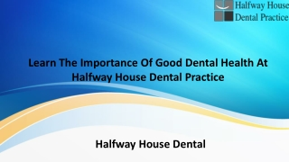 Learn The Importance Of Good Dental Health At Halfway House Dental Practice