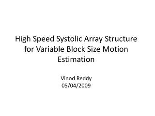 High Speed Systolic Array Structure for Variable Block Size Motion  Estimation  Vinod Reddy 05