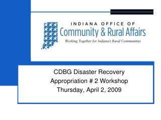 CDBG Disaster Recovery Appropriation # 2 Workshop Thursday, April 2, 2009