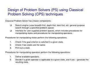 Design of Problem Solvers (PS) using Classical Problem Solving (CPS) techniques