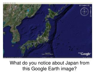 What do you notice about Japan from this Google Earth image