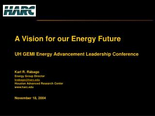 A Vision for our Energy Future  UH GEMI Energy Advancement Leadership Conference   Karl R. R bago Energy Group Director