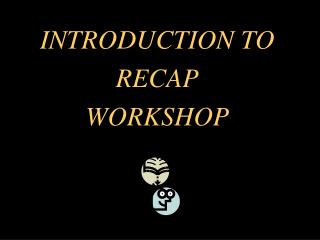 INTRODUCTION TO RECAP WORKSHOP
