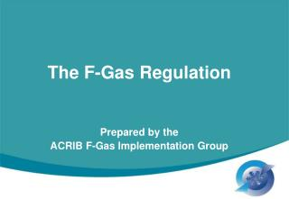 The F-Gas Regulation Prepared by the  ACRIB F-Gas Implementation Group