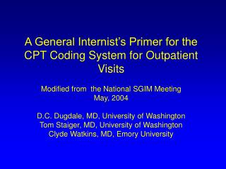 A General Internist s Primer for the CPT Coding System for Outpatient Visits  Modified from  the National SGIM Meeting M
