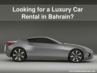Looking for aLuxury Car Rental in Bahrain?