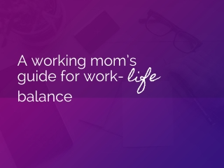 A working mom's guide for work life balance