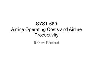 SYST 660 Airline Operating Costs and Airline Productivity