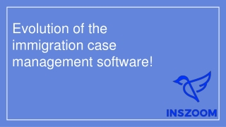 Evolution of the immigration case management software! | INSZoom