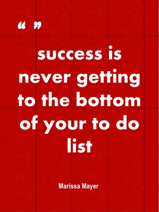 s uccess is never getting to the bottom of your to do list