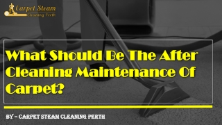 What Should Be The After Cleaning Maintenance Of Carpet?